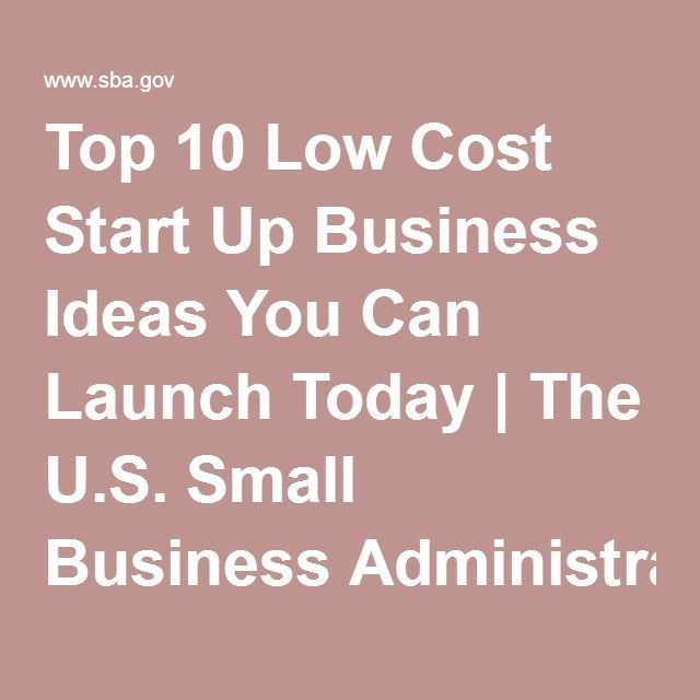 Top 10 Low Cost Start Up Business Ideas You Can Launch Today | The U.S. Small Business Administration | SBA.gov