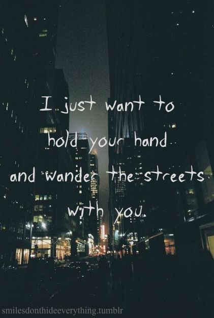 I would love to be walking downtown with you..or at the park.. I miss you.. I only want to be with you!!!