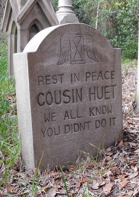 .Rest in Peace, Cousin Huet. We all know you didn't do it. I'd love to know the story behind this one. Edited to add: Turns out it's from Disneyland. Sigh.
