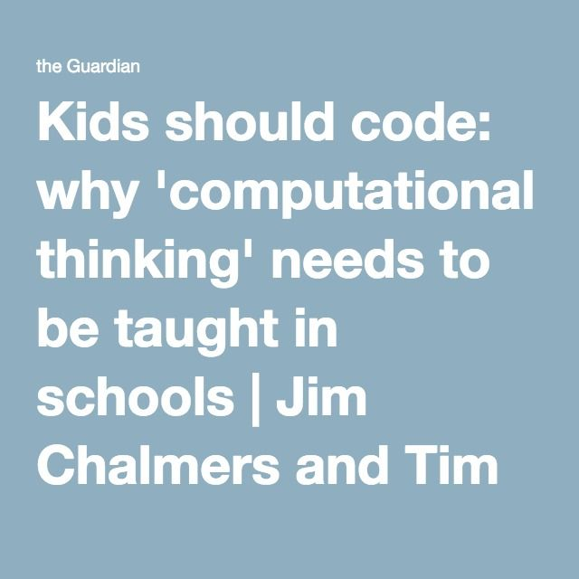 Kids should code: why 'computational thinking' needs to be taught in schools | Jim Chalmers and Tim Watts | Opinion | The Guardian