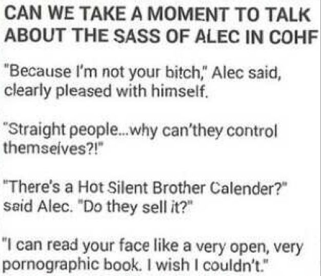 Alec Lightwood: The Shadowhunter King of Sass. I have a headcanon that Alec and Jace get all their sass from Will
