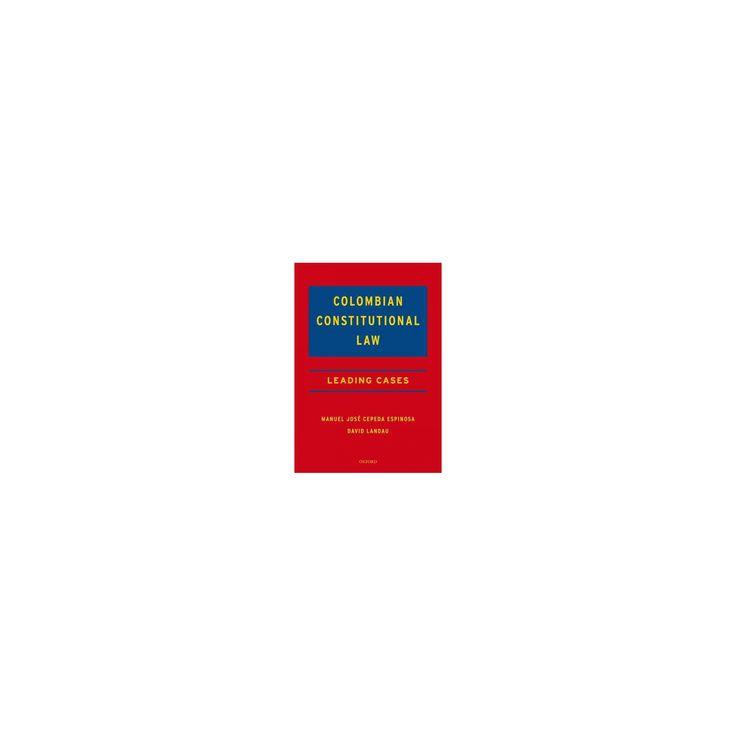Colombian Constitutional Law : Leading Cases (Hardcover) (Manuel Jose Cepeda Espinosa & David Landau)