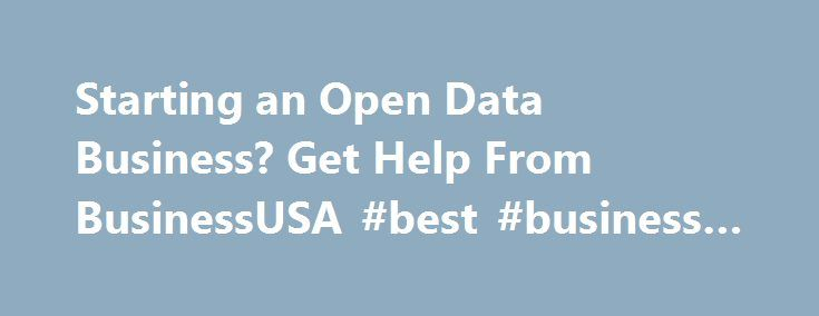 Starting an Open Data Business? Get Help From BusinessUSA #best #business #phone http://business.remmont.com/starting-an-open-data-business-get-help-from-businessusa-best-business-phone/  #business data # Data.gov Starting an Open Data Business? Get Help From BusinessUSA December 15, 2013 By admin To strengthen America s competitiveness in the global economy, businesses will need to be equipped with the best tools and information available to support innovation and job growth in the 21st…