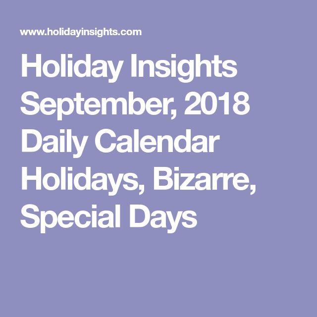Holiday Insights September, 2018 Daily Calendar Holidays, Bizarre, Special Days