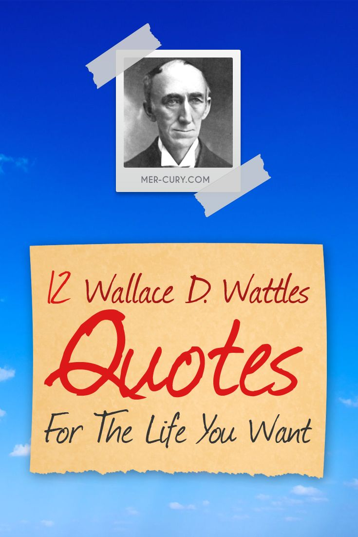 Wallace D. Wattles Quotes | The man who taught, and still teaches, people how to be rich is also a man who taught people how to be great. Wallace D. Wattles quotes are powerful little insights that can help you develop more confidence in your worth and what you can get out of your life. He truly makes being successful seem like a right that we all have | http://mer-cury.com/greatest-minds/12-wallace-d-wattles-quotes-for-the-life-you-want/
