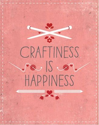 "~♥~ ""Craftiness Is Happiness!"""