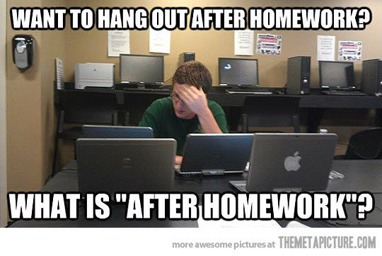Homework doesn't stop until the end of finals