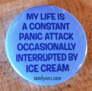 """My life is a constant panic attack occasionally interrupted by ice cream.""   quotes about life, life quotes, quotes about ice cream, sayings about life, ice cream quotes"