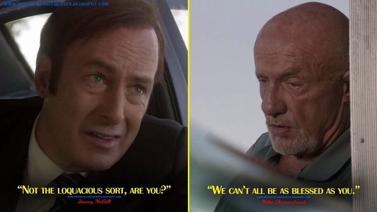 Jimmy McGill: Not the loquacious sort, are you? Mike Ehrmantraut: We can't all be as blessed as you. Jimmy McGill Quotes, Mike Ehrmantraut Quotes, Better Call Saul Quotes