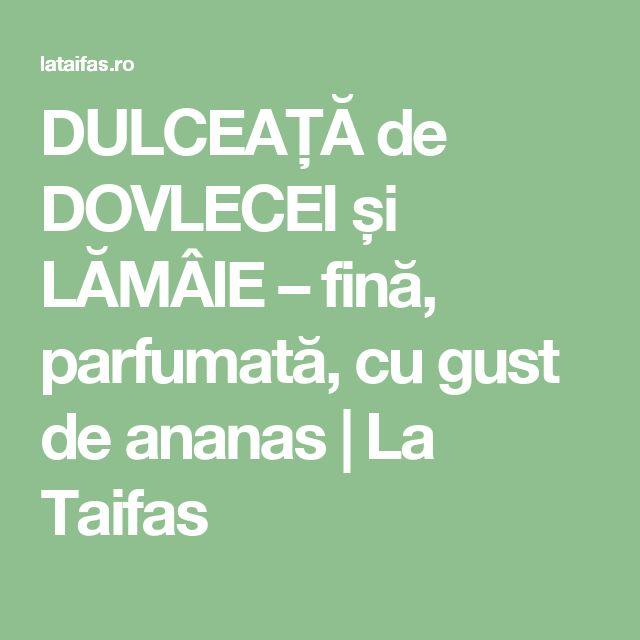 DULCEAȚĂ de DOVLECEI și LĂMÂIE – fină, parfumată, cu gust de ananas | La Taifas