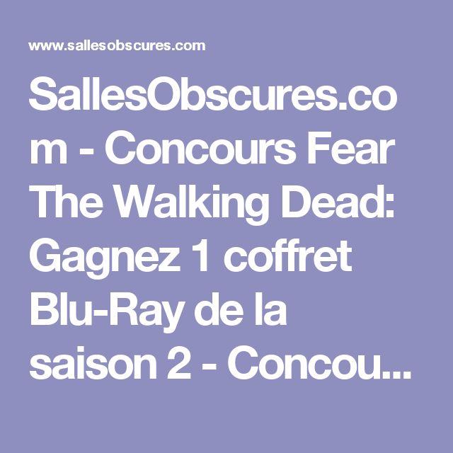 SallesObscures.com - Concours Fear The Walking Dead: Gagnez 1 coffret Blu-Ray de la saison 2 - Concours cinéma et gros plans - cinéma et DVD