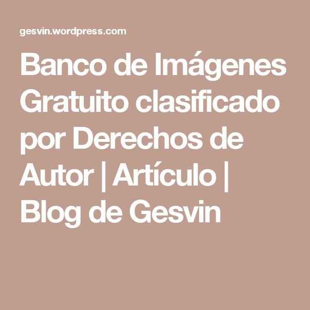 Banco de Imágenes Gratuito clasificado por Derechos de Autor | Artículo | Blog de Gesvin