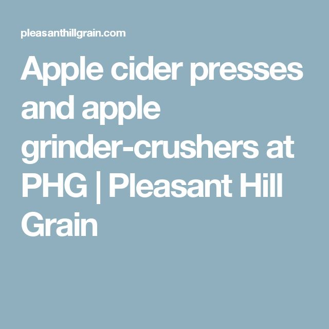 Apple cider presses and apple grinder-crushers at PHG | Pleasant Hill Grain