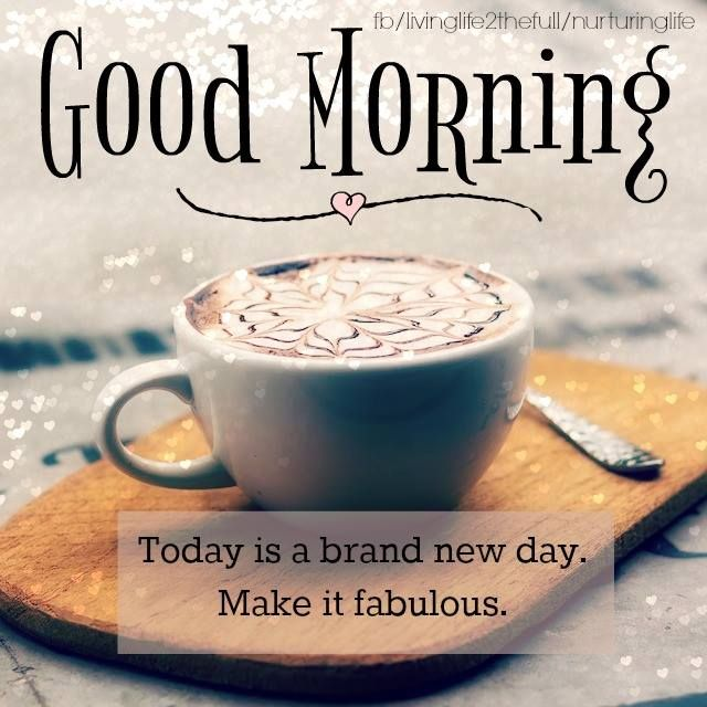 Good Morning. Today is a brand new day. Make it fabulous #goodmorning coffee cappuccino good morning quotes positive
