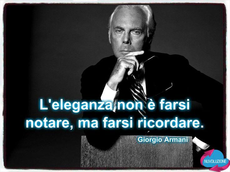 """""""L'eleganza non è farsi notare, ma farsi riconoscere."""" (Giorgio #Armani) -  www.nuvoluzione.com"""