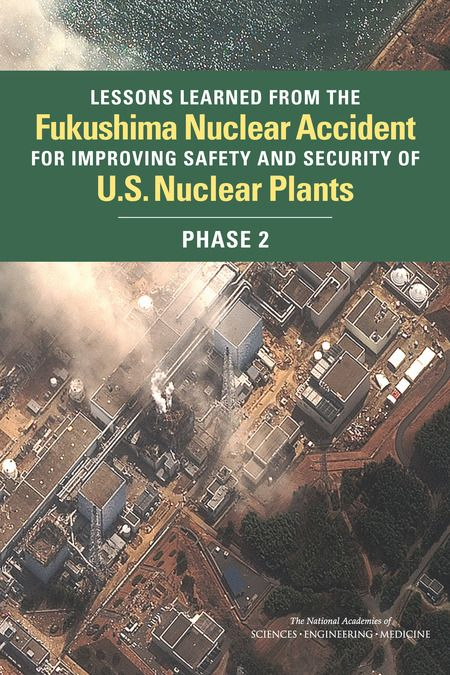 Lessons Learned from the Fukushima Nuclear Accident for Improving Safety and Security of U.S. Nuclear Plants: Phase 2 (2016). Download a free PDF at http://www.nap.edu/catalog/21874/lessons-learned-from-the-fukushima-nuclear-accident-for-improving-safety-and-security-of-us-nuclear-plants?utm_source=pinterest