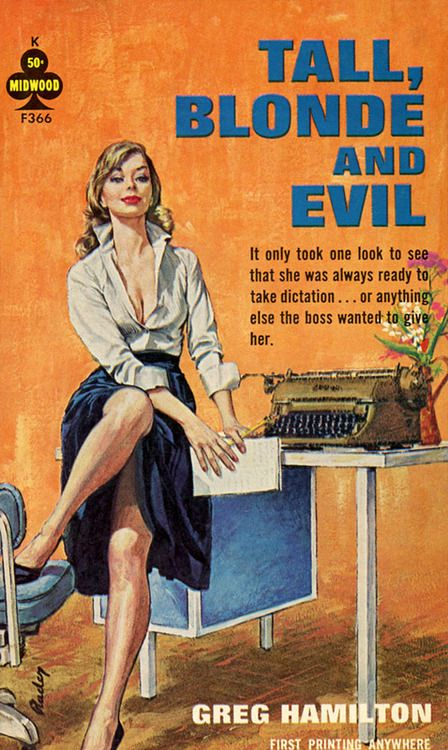 """Tall, Blonde and Evil (Midwood F366) 1964. Greg Hamilton. Cover art by Paul Rader. First printing. """"It only took one look to see that she was always ready to take dictation…or anything else the boss..."""