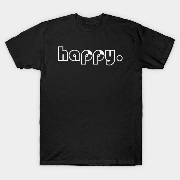 Happy - Happy - T-Shirt -  | Teepublic  Lisaliza.  #Statement  #quote #sayings #humor #teens #tumblrstyle    #tumblrgirl #slogan #meme #memeshirt #attitude #funny    #giftideas #words #typography #tumblr #tee #women  #men #teepublic