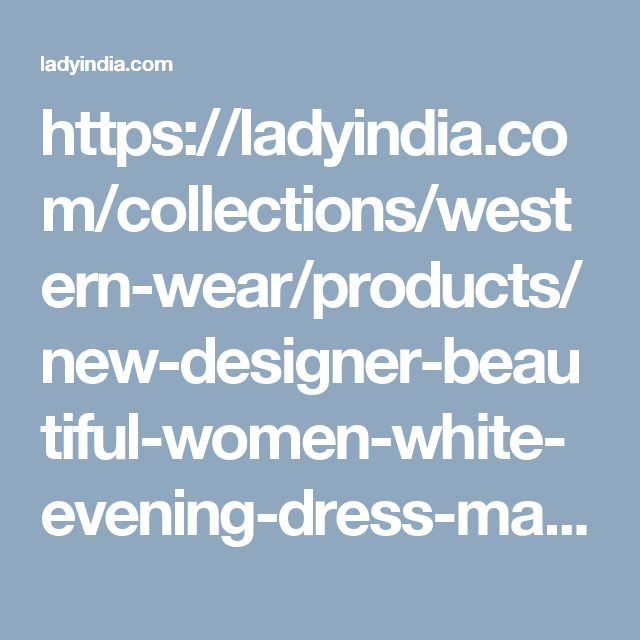 https://ladyindia.com/collections/western-wear/products/new-designer-beautiful-women-white-evening-dress-maxi-dress