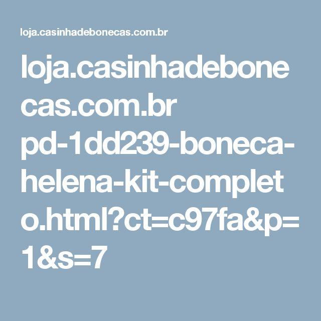 loja.casinhadebonecas.com.br pd-1dd239-boneca-helena-kit-completo.html?ct=c97fa&p=1&s=7