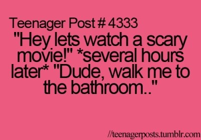 my friends would do this but i would be the one to say lets watch a scary movie