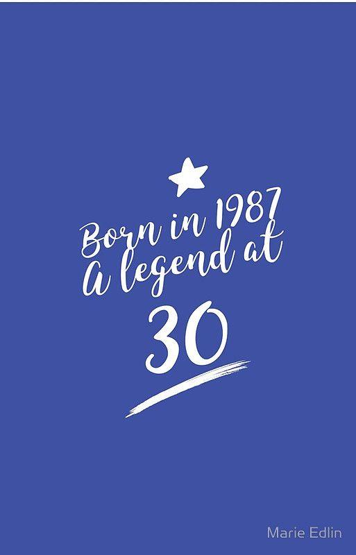 Born in 1987 Happy 30th Birthday