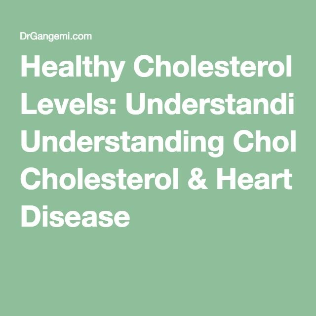 Healthy Cholesterol Levels: Understanding Cholesterol & Heart Disease