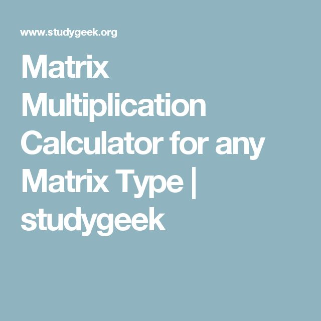 Matrix Multiplication Calculator for any Matrix Type | studygeek