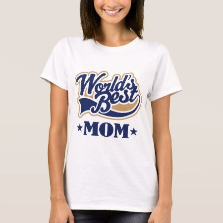 Cool World's Best Mom Gift T-Shirt - tap, personalize, buy right now!