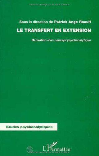 Amazon.fr - Le transfert en extension. derivation d'un concept psychanalytique - Collectif, Patrick Ange Raoult - Livres
