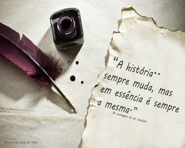 """""""A história sempre muda, mas em essência é sempre a mesma."""" _As vantagens de ser invisível."""