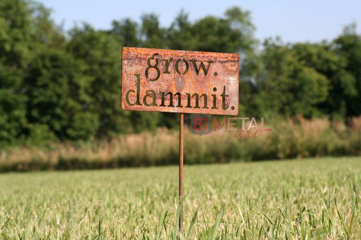 grow. dammit. metal garden stake, Garden Stake, Funny Garden Sign, Garden Humor, garden marker, Gardener Gift Ideas, Rusty Garden Decor by 81MetalArt on Etsy