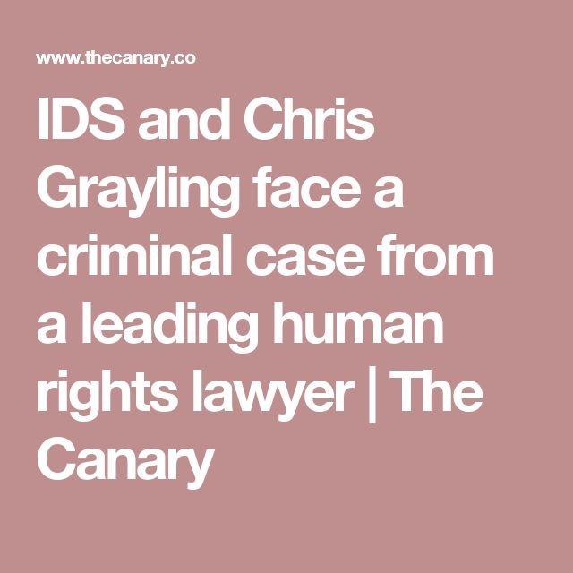 IDS and Chris Grayling face a criminal case from a leading human rights lawyer | The Canary