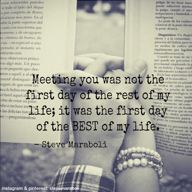 """""""Meeting you was not the first day of the rest of my life; it was the first day of the BEST of my life."""" - Steve Maraboli #quote"""