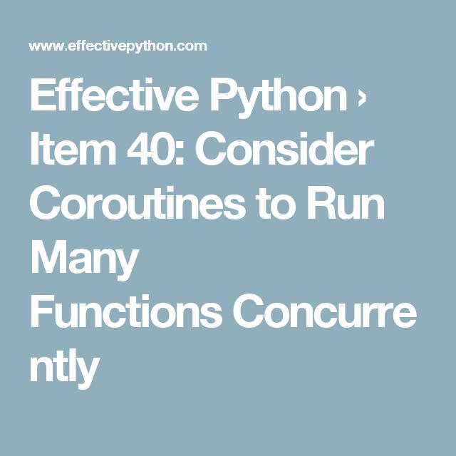 Effective Python › Item 40: Consider Coroutines to Run Many Functions Concurrently