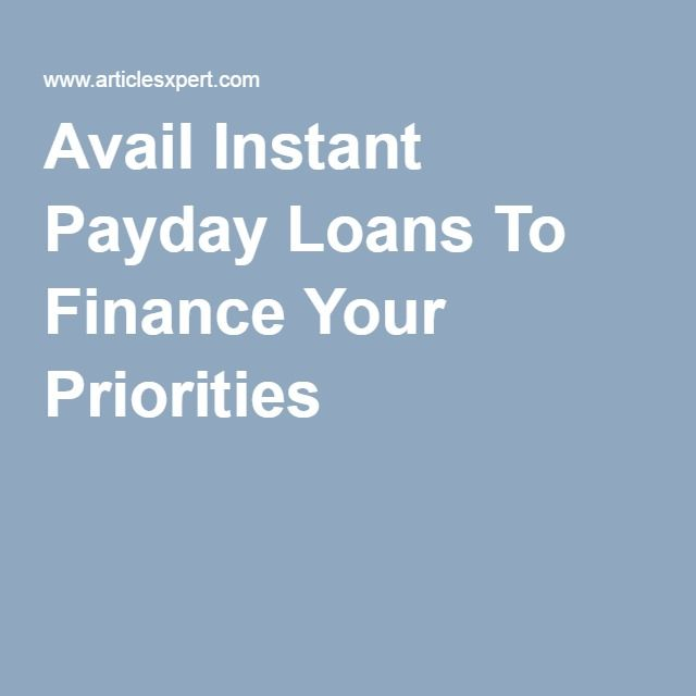 Avail Instant Payday Loans To Finance Your Priorities