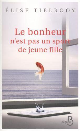 Le Bonheur n'est pas un sport de jeune fille de Elise TIELROOY http://www.amazon.fr/dp/2714457762/ref=cm_sw_r_pi_dp_cOc2wb0SMWH10