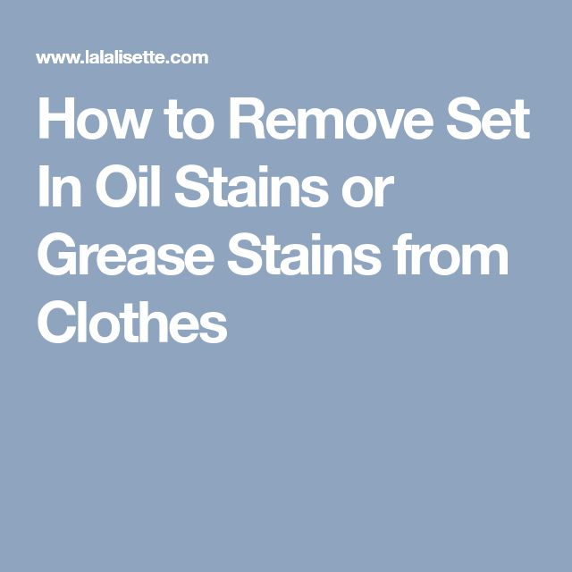 How to Remove Set In Oil Stains or Grease Stains from Clothes