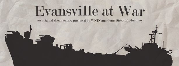 Evansville at War: A Documentary by WNIN and Court Street Productions