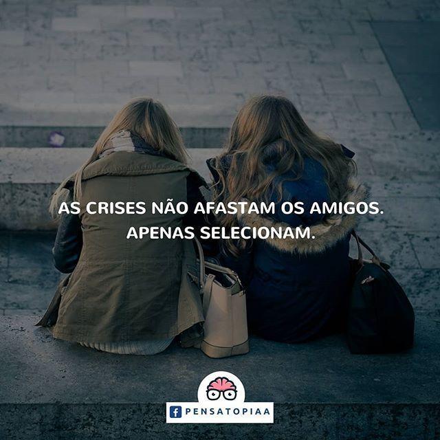 As Crises Nao Afastam Os Amigos Apenas Selecionam