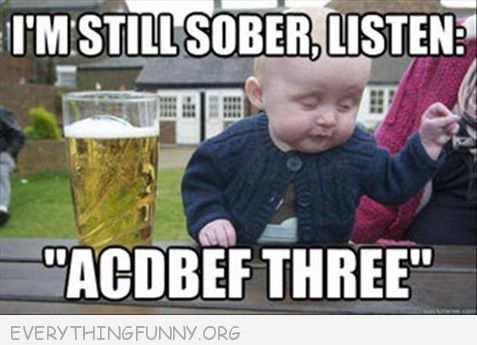 funny caption drunk baby meme i'm still sober acdbef three