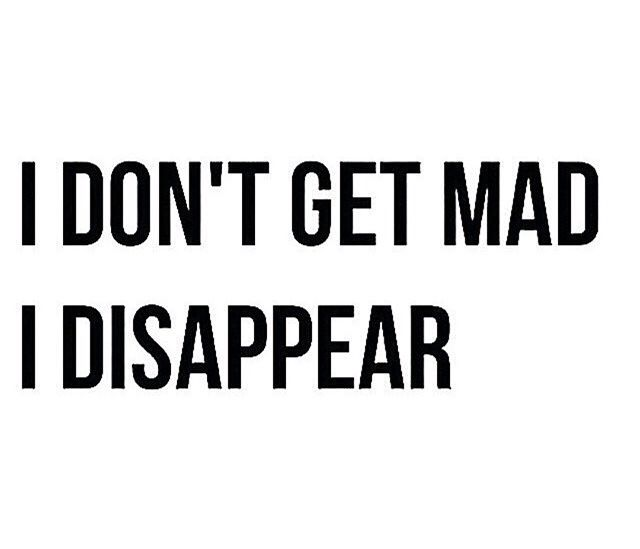 I dont get mad, I disappear #quote #blankquote