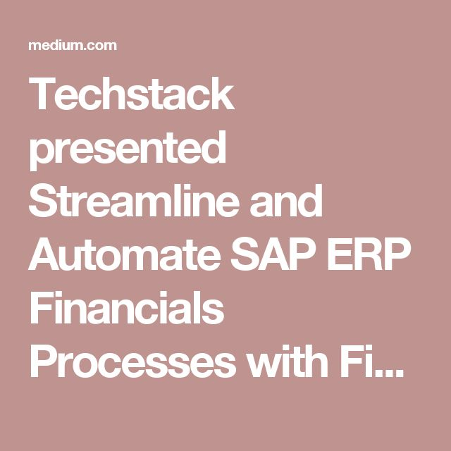 Techstack presented Streamline and Automate SAP ERP Financials Processes with Financial Close… – Medium