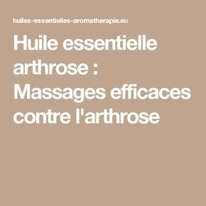 Huile essentielle arthrose : Massages efficaces contre l'arthrose