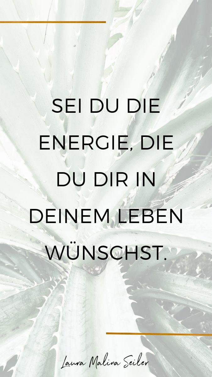 Sei du die Energie, die du dir in deinem Leben wünschst. – Laura Malina Seiler