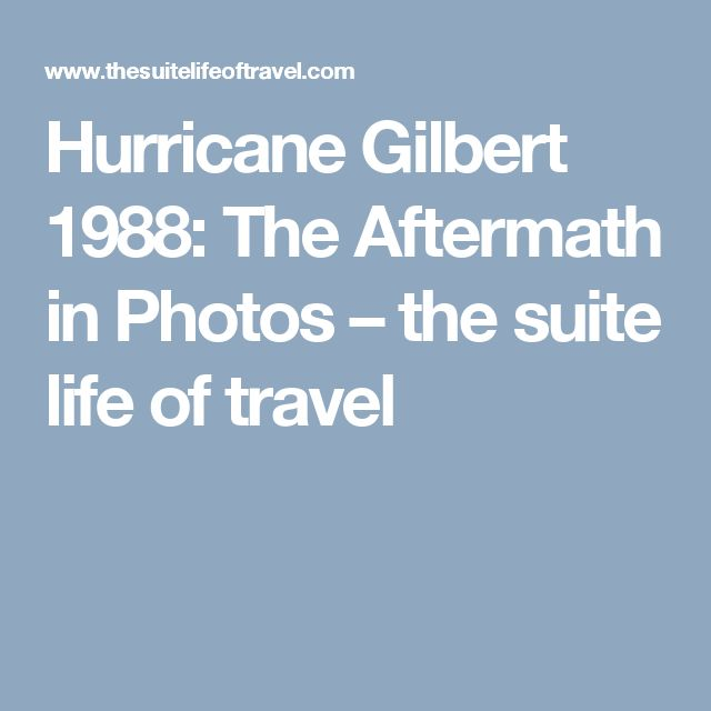 Hurricane Gilbert 1988: The Aftermath in Photos – the suite life of travel