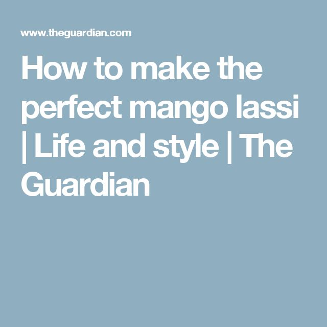 How To Make The Perfect Mango Lassi Holiday FoodsRecipe IdeasWedding PlannersNigel SlaterBuying An Engagement RingEngagement