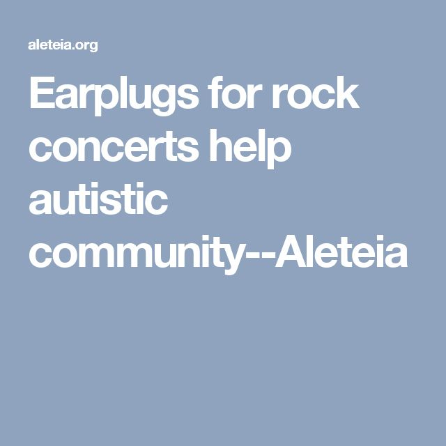 Earplugs for rock concerts help autistic community--Aleteia