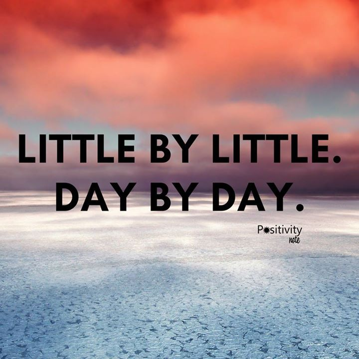 Little by little. Day by day. #positivitynote                                                                                                                                                                                 More