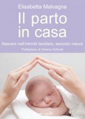 Il parto in casa  Elisabetta Malvagna   Il Leone Verde http://www.librisalus.it/libri/il_parto_in_casa.php